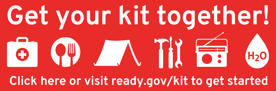 Get your kit together! Click here or visit ready.gov/kit to get started